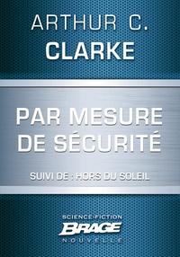 Arthur C. Clarke et Iawa Tate - Par mesure de sécurité (suivi de) Hors du soleil.