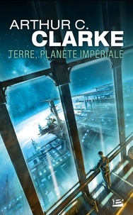 Arthur C. Clarke - Terre, planète impériale.