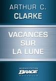 Arthur C. Clarke et Denise Terrel - Vacances sur la Lune.