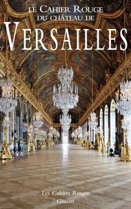 Arthur Chevallier - Le Cahier Rouge du château de Versailles - Anthologie inédite réalisée et préfacée par Arthur Chevallier.