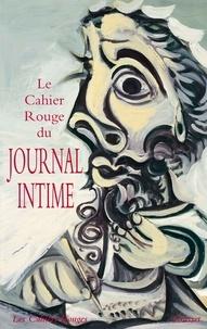 Arthur Chevallier - Le Cahier rouge du journal intime - Anthologie réalisée et préfacée par Arthur Chevallier.