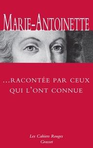 Arthur Chevallier - Marie-Antoinette racontée par ceux qui l'ont connue.
