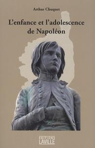 Arthur Chuquet - L'enfance et l'adolescence de Napoléon.