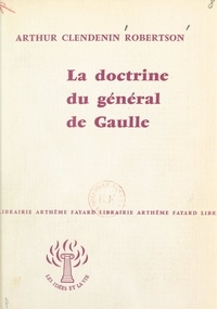 Arthur Clendenin Robertson - La doctrine du général de Gaulle.