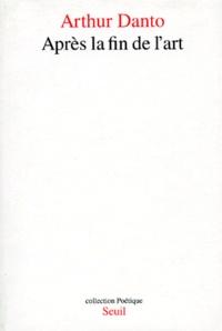 Arthur Coleman Danto - Après la fin de l'art.