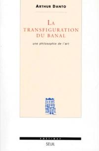 Arthur Coleman Danto - La transfiguartion du banal - Une philosophie de l'art.