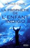 Arthur Colin - L'Enfant indigo Tome 3 : La prophétie de l'enfant indigo.