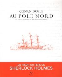Arthur Conan Doyle - Au pôle Nord - Les carnets retrouvés du père de Sherlock Holmes.