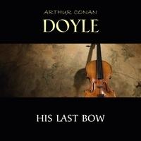 Arthur Conan Doyle et David Clarke - His Last Bow.