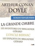 Arthur Conan Doyle et Louis Labat - Intégrale des romans napoléoniens d'Arthur Conan Doyle - Le brigadier Gérard et autres romans.