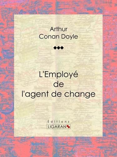 Arthur Conan Doyle et  Ligaran - L'Employé de l'agent de change.