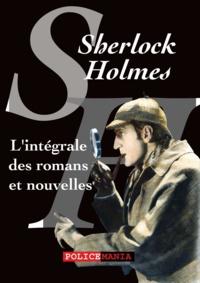Arthur Conan Doyle - L'intégrale des romans et nouvelles de Sherlock Holmes.