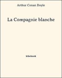 Arthur Conan Doyle - La Compagnie blanche.