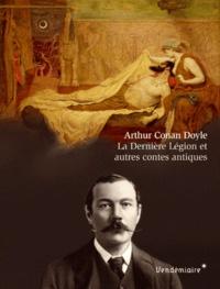 Arthur Conan Doyle - La Dernière Légion et autres contes antiques.