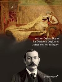 Arthur Conan Doyle et Bernard Tourville - La Dernière Légion et autres contes antiques.