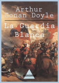 Arthur Conan Doyle - La Guardia Blanca.