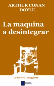 Arthur Conan Doyle et Pascal J. Thomàs - La maquina a desintegrar.