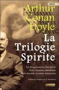 Arthur Conan Doyle - La Trilogie Spirite - Les pérégrinations d'un Spirite ; Notre Aventure Américaine ; Notre Seconde Aventure Américaine.