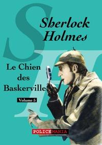 Arthur Conan Doyle - Le Chien des Baskerville - Sherlock Holmes, volume 5.