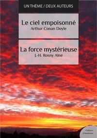 Arthur Conan Doyle et J-H Rosny Aîné - Le ciel empoisonné - La force mystérieuse (science fiction).
