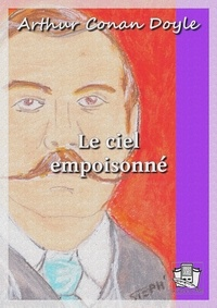 Arthur Conan Doyle et Louis Labat - Le ciel empoisonné.