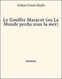 Arthur Conan Doyle - Le Gouffre Maracot (ou Le Monde perdu sous la mer).