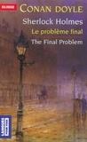 Arthur Conan Doyle - Le problème final : The Final Problem - Edition bilingue.