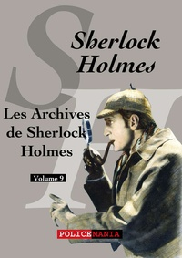 Arthur Conan Doyle - Les Archives de Sherlock Holmes - Sherlock Holmes, volume 9.