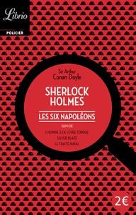Arthur Conan Doyle - Les six Napoléons suivi de trois autres récits.