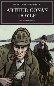Arthur Conan Doyle - Los mejores cuentos de Arthur Conan Doyle - Selección de cuentos.
