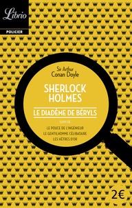 Arthur Conan Doyle - Quatre aventures de Sherlock Holmes : Le diadème de béryls suivi de Le pouce de l'ingénieur, Le gentilhomme célibataire, Les Hêtres d'Or.