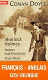 Arthur Conan Doyle - Sherlock Holmes  : Noires machinations - Edition bilingue français-anglais.