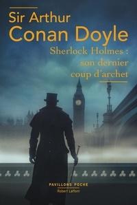 Arthur Conan Doyle - Sherlock Holmes : son dernier coup d'archet.