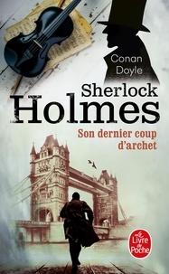 Arthur Conan Doyle - Sherlock Holmes, son dernier coup d'archet.