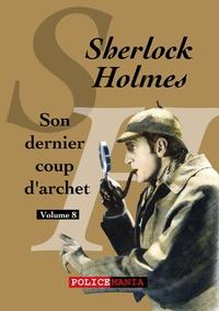 Arthur Conan Doyle - Son dernier coup d'archet - Sherlock Holmes, volume 8.