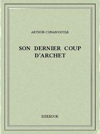 Arthur Conan Doyle - Son Dernier Coup d'Archet.