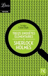 Arthur Conan Doyle - Treize enquêtes élémentaires de Sherlock Holmes.
