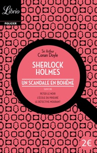 Arthur Conan Doyle - Un scandale en Bohême - Suivi de Peter le noir, L'Ecole du Prieuré, Le Détective mourant.