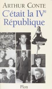 Arthur Conte - C'était la IVe République.