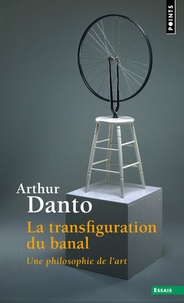 La transfiguration du banal- Une philosophie de l'art - Arthur Danto |