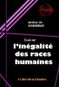 Arthur de Gobineau - Essai sur l'inégalité des races humaines - édition intégrale.