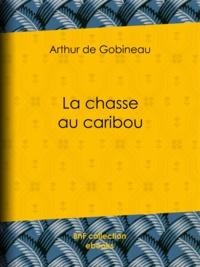 Arthur de Gobineau - La chasse au caribou.