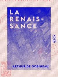 Arthur de Gobineau - La Renaissance - Savonarole, César Borgia, Jules II, Léon X, Michel-Ange.