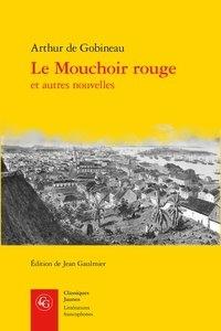 Arthur de Gobineau - Le mouchoir rouge et autres nouvelles.