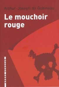 Arthur de Gobineau - Le mouchoir rouge - Et autres nouvelles.