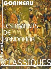 Arthur de Gobineau - Les amants de Kandahar - amour et violence éternels en Afghanistan.