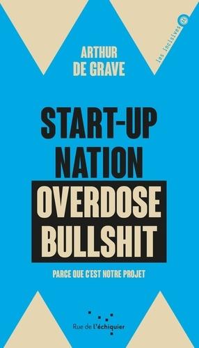Arthur de Grave - Start-up nation, overdose bullshit - Parce que c'est notre projet.