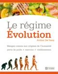 Arthur De Vany - Le régime Evolution - Mangez comme aux origines de l'humanité : perte de poids, exercice, vieillissement.