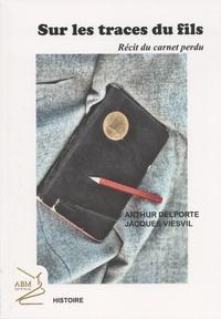 Arthur Delporte et Jacques Viesvil - Sur les traces du fils - Récit du carnet perdu.