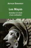 Arthur Demarest - Les Mayas - Grandeur et chute d'une civilisation.